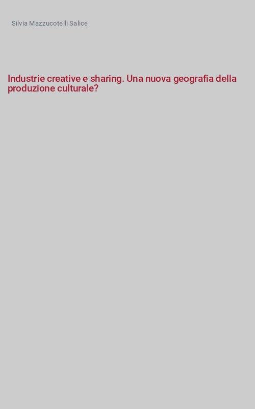 Industrie creative e sharing. Una nuova geografia della produzione culturale?