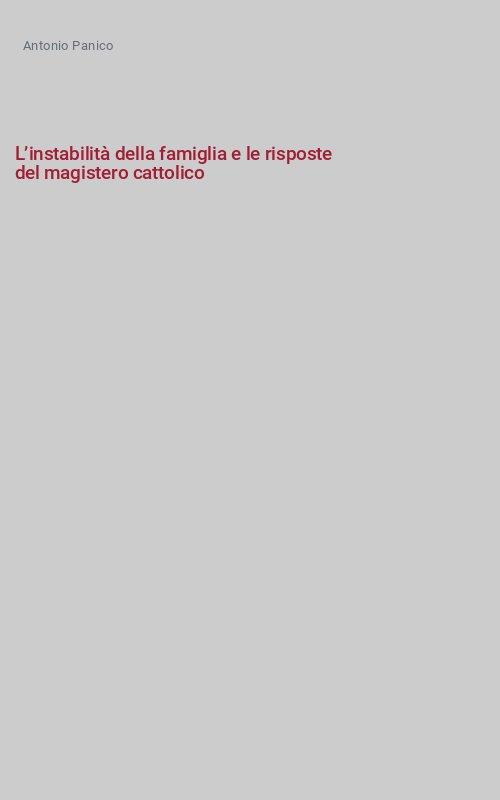 L'instabilità della famiglia e le risposte del magistero cattolico